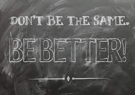 Be better!